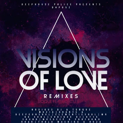 Roque Feat. Nontu X - Visions Of Love (Noxious DJ & TorQue MuziQ Remix)