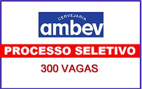 Ambev abre Processo Seletivo com 300 vagas e salários de até R$ 7 mil. Saiba Mais