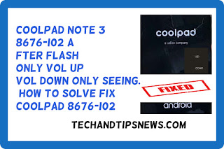 coolpad note 3 8676-i02 after flash only vol up vol down only seeing. how to solve fix  coolpad 8676-i02