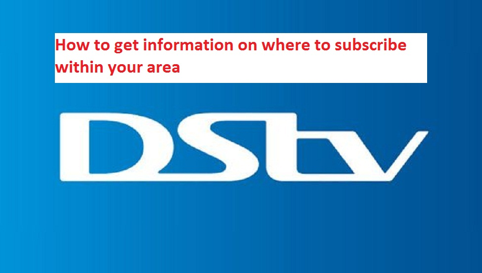 To get information on where to subscribe DSTV within your area