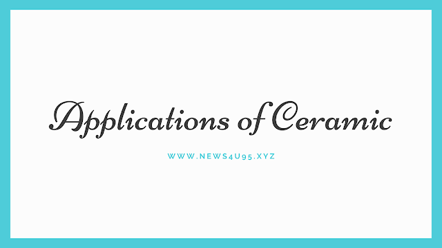 Applications of Ceramic
