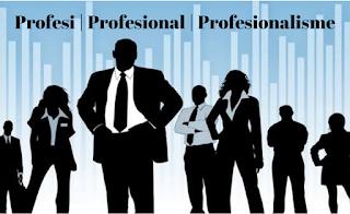 Pengertian Profesi, Profesional, Profesionalisme dan perbedaannya