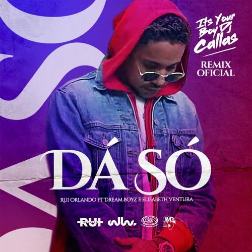 Rui Orlando ft. Dream Boyz & Elisabeth Ventura - Dá Só (DJ Callas Remix) baixar nova musica descarregar agora 2019