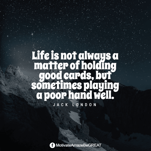 """Positive Mindset Quotes And Motivational Words For Bad Times: """"Life is not always a matter of holding good cards, but sometimes playing a poor hand well."""" - Jack London"""