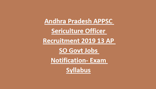 Andhra Pradesh APPSC Sericulture Officer Recruitment 2019 13 AP SO Govt Jobs Notification- Exam Syllabus
