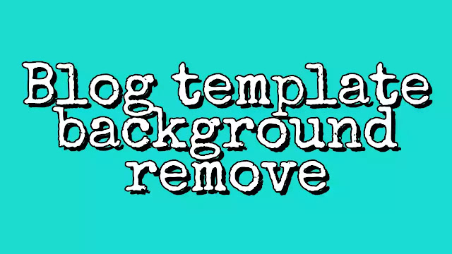 Blogger template background kaise change/remove kare full jankari 2019 -Tec India Sandeep.