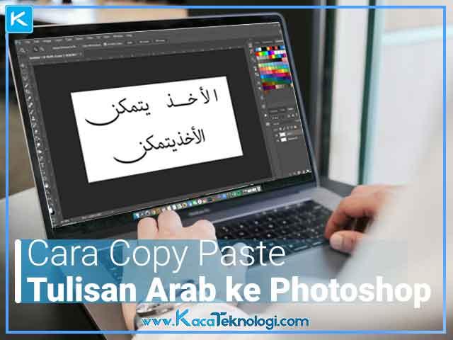Bagaimana cara copas (copy paste) tulisan berbahasa Arab ke dalam Adobe Photoshop agar tulisan tidak terbalik dan tetap menampilkan tulisan Arab yang asli RTL (Right-to-Left)?