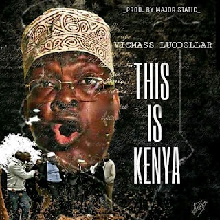 Audio | Vicmass luodollar - This is Kenya | Mp3 Download