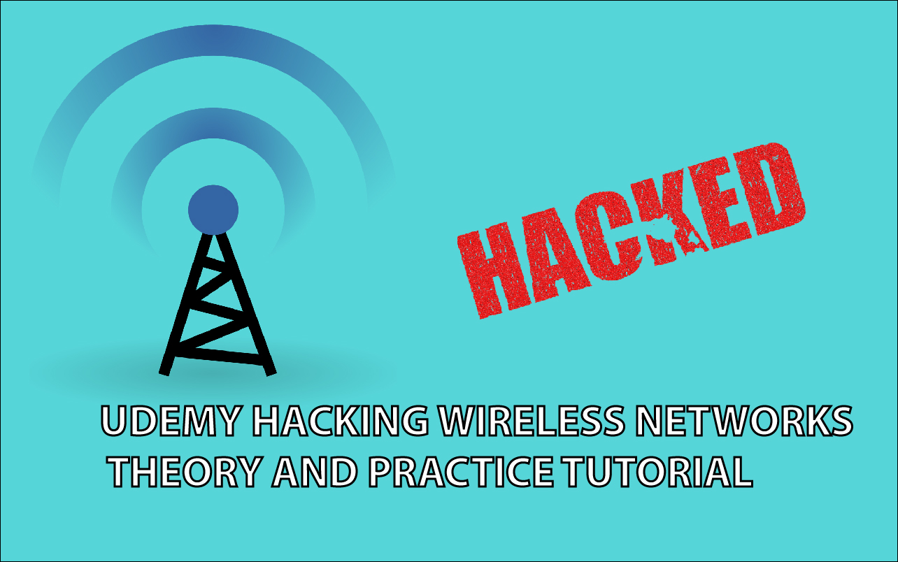 UDEMY HACKING WIRELESS NETWORKS THEORY AND PRACTICE TUTORIAL_BY