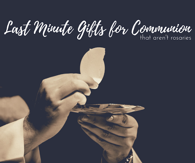 Last Minute Gifts for Communion (that aren't rosaries)