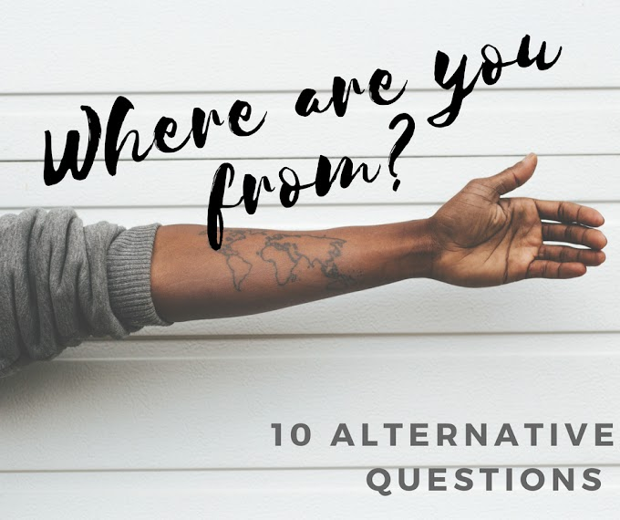 10 alternatives to 'Where are you from?'