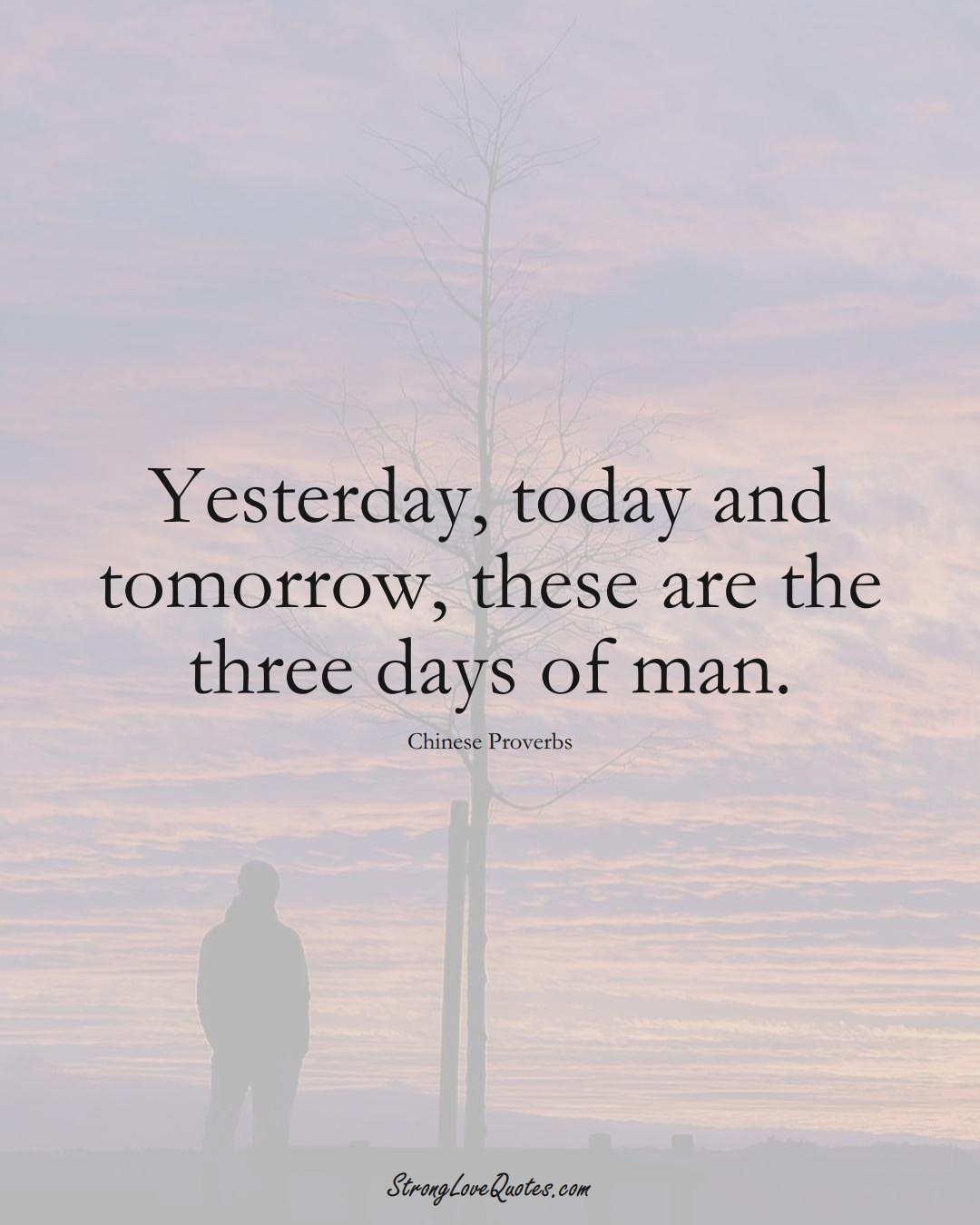 Yesterday, today and tomorrow, these are the three days of man. (Chinese Sayings);  #AsianSayings