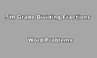 5th Grade Dividing Fractions Word Problems.