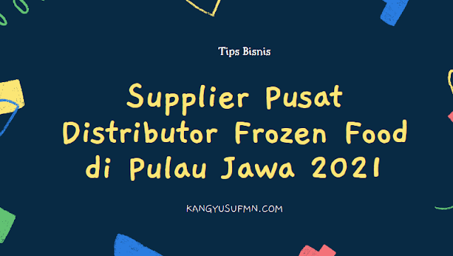 Pusat Distributor Frozen Food di Pulau Jawa 2021