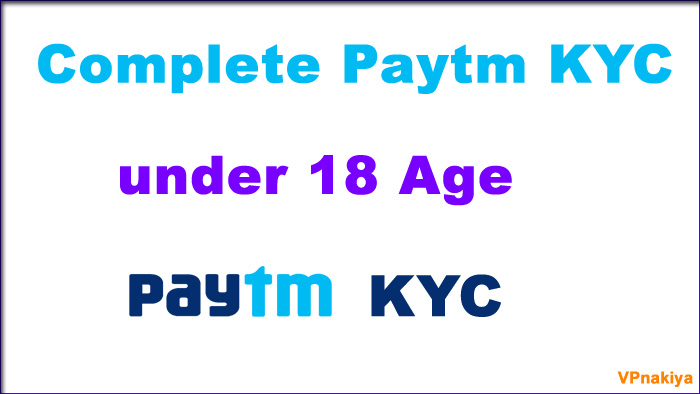 paytm kyc below 18 years,18 saal se kam age hone par paytm me kyc kaise kare,paytm kyc under 18,paytm kyc for under 18,how to complete paytm kyc at home,paytm kyc kaise kare,how to done kyc in paytm under 18,how to complete kyc in paytm,paytm kyc kaise kare 2019,how to complete paytm kyc before 18 age