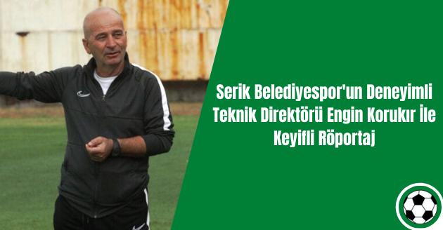 Serik Belediyespor'un Deneyimli Teknik Direktörü Engin Korukır İle Keyifli Röportaj