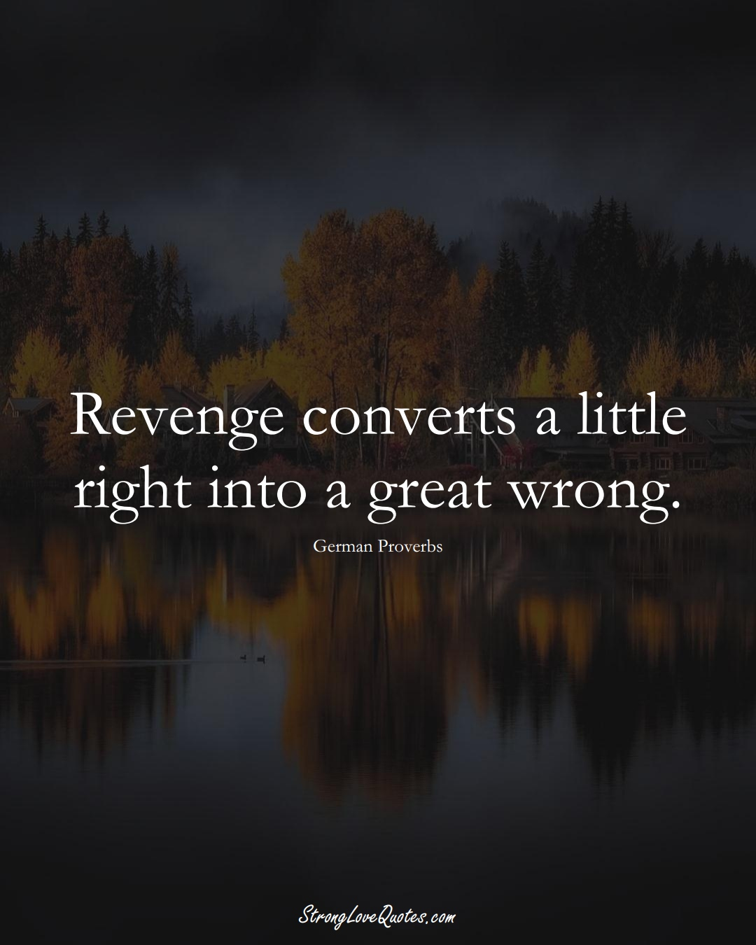 Revenge converts a little right into a great wrong. (German Sayings);  #EuropeanSayings