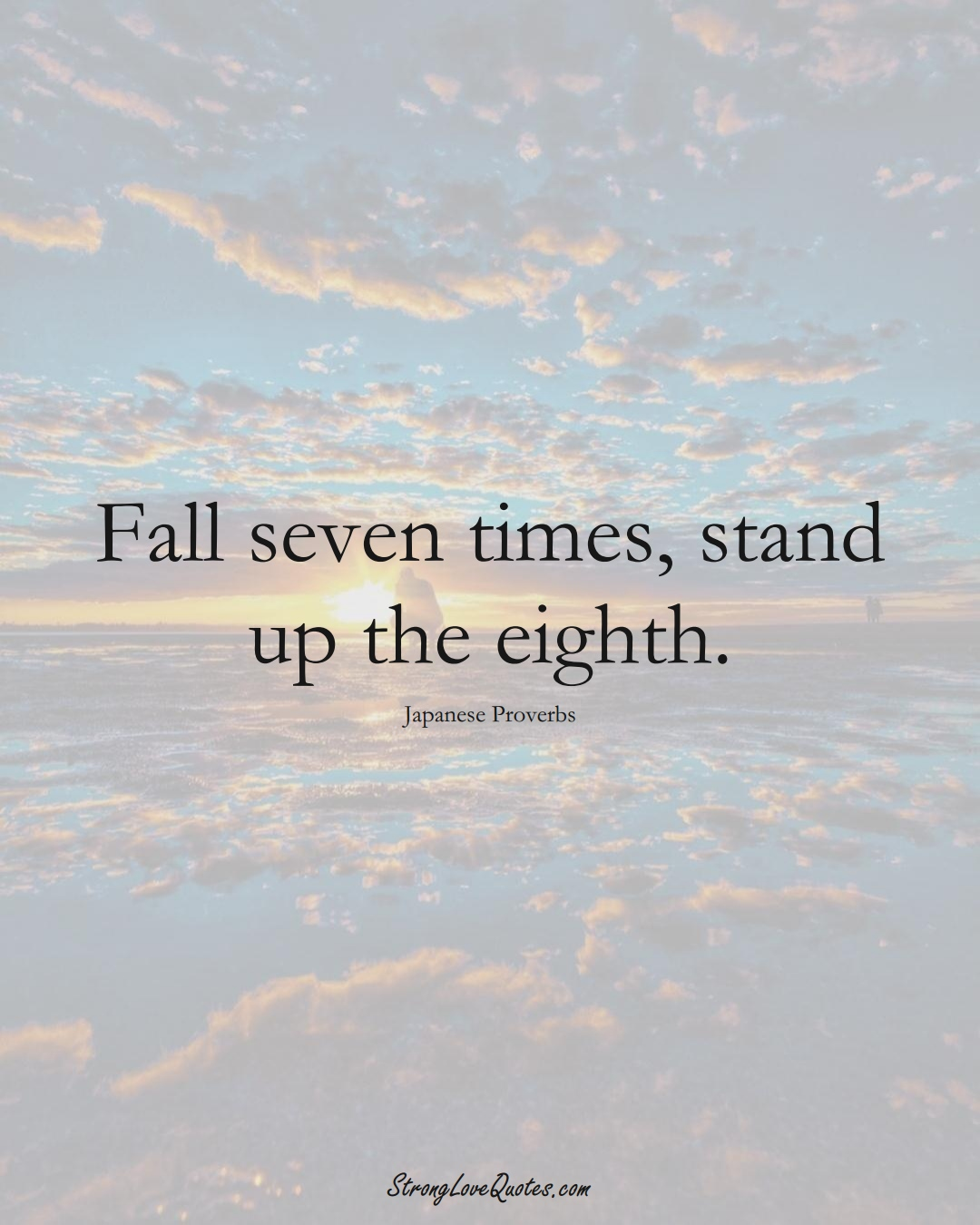 Fall seven times, stand up the eighth. (Japanese Sayings);  #AsianSayings
