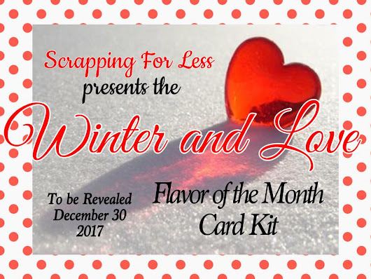 Last Flavor of the Month Kit of 2017: Winter and Love