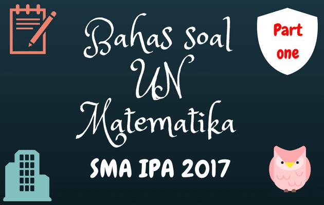 Pembahasan Soal UN Matematika SMA IPA 2017 Part.1 No. 1 - 10