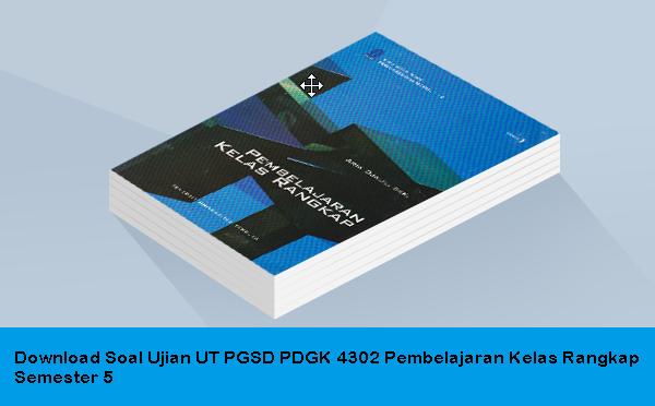 Download Soal Ujian Ut Pgsd Pdgk 4302 Pembelajaran Kelas Rangkap Semester 5 Tahun 2015 Berkas