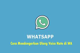 Cara Mendengarkan Ulang Voice Note di WA