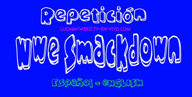 Repetición de Wwe SmackDown 14 de Agosto de 2020 En Español