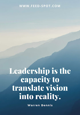 Leadership is the capacity to translate vision into reality. __ Warren G. Bennis