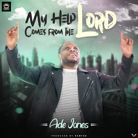 Music: Ade Jones – My Help Comes From The Lord