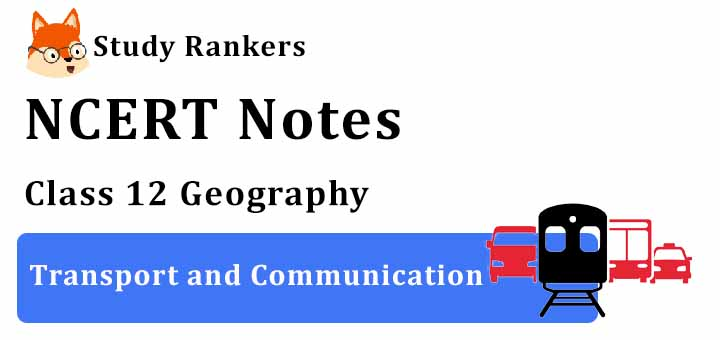 Chapter 8 Transport and Communication Class 12 Geography Notes