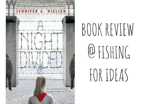 A Night Divided By Jennifer A. Nielsen [book review] - Fishing For Ideas