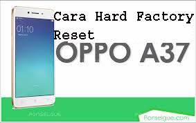 Cara Hard Factory Reset Oppo A37 1