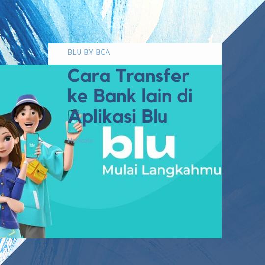 Cara Transfer ke Bank lain di Aplikasi Blu