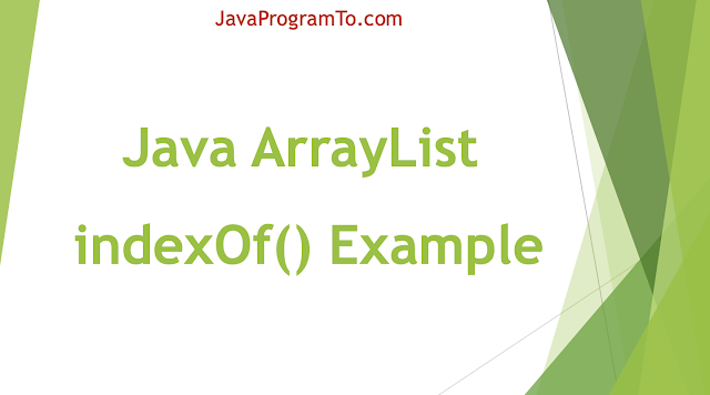 Java ArrayList indexOf() Example to find the Object exists in List or Not
