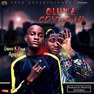 """[MUSIC] Danni K Yeye  --  """"Oluwa Cover Mii""""  Ft Agaga"""