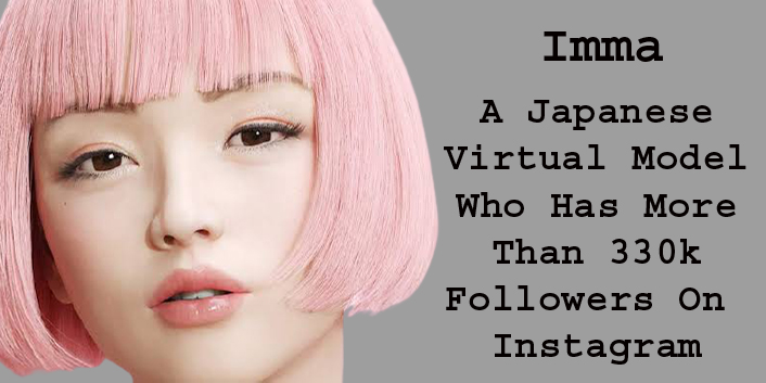 Meet Imma - A Japanese Virtual Model Who Has More Than 330k Followers On Instagram