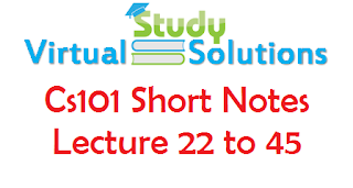 CS101 Short Notes for Final Term From Lec 22 to 45