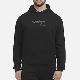 In A World Where You Can Be Anything Be A Cunt Shirt 6