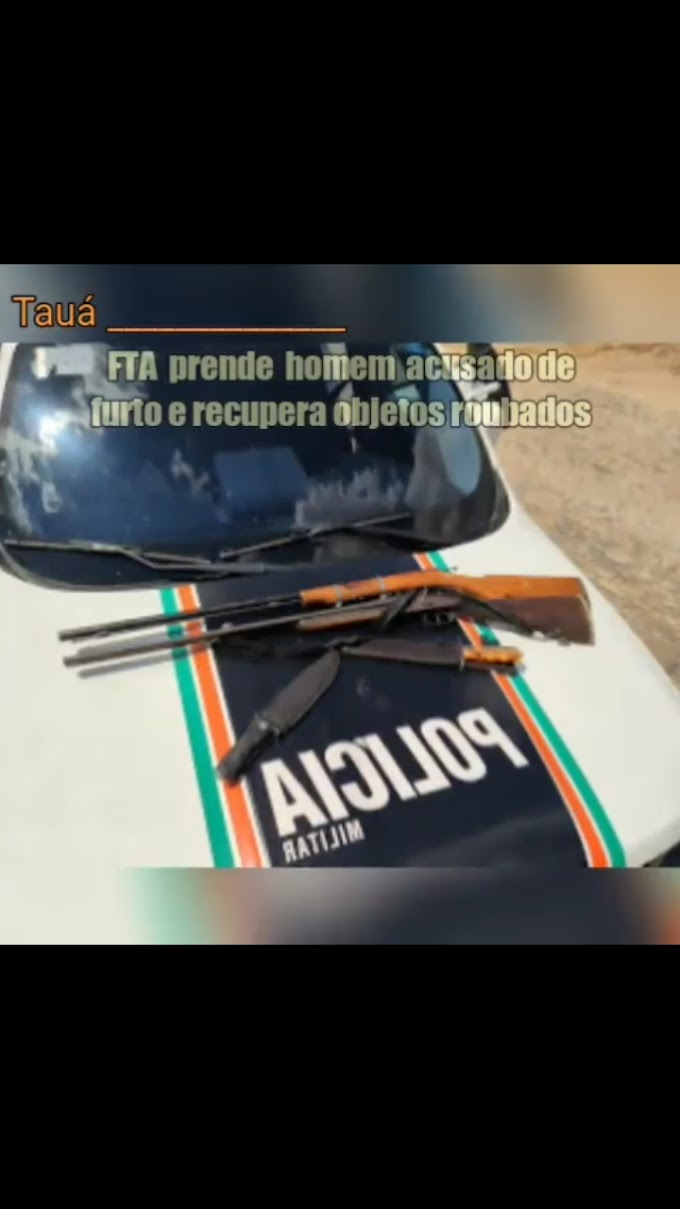 POLICIAIS DA F.T.A PRENDERAM HOMEM ACUSADO DE FURTO E RECUPERARAM OBJETOS EM TAUÁ