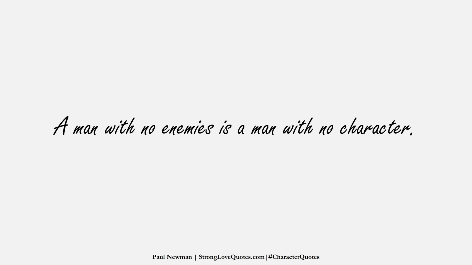 A man with no enemies is a man with no character. (Paul Newman);  #CharacterQuotes