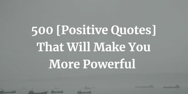 Positive Quotes That Will Make You More Powerful
