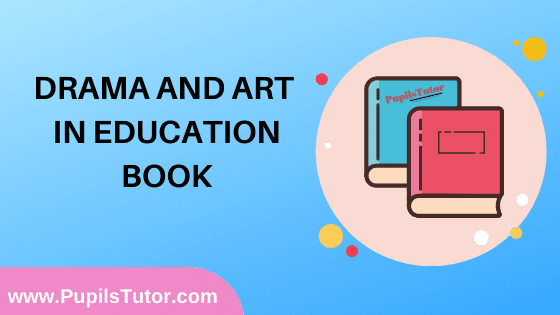 Drama and Art in Education Book in English Medium Free Download PDF for B.Ed 1st And 2nd Year / All Semesters And All Courses - www.PupilsTutor.Com