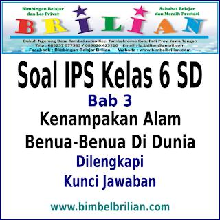 Soal IPS Kelas 6 SD Bab 3 Kenampakan Alam Benua-Benua Di Dunia dan Kunci Jawaban