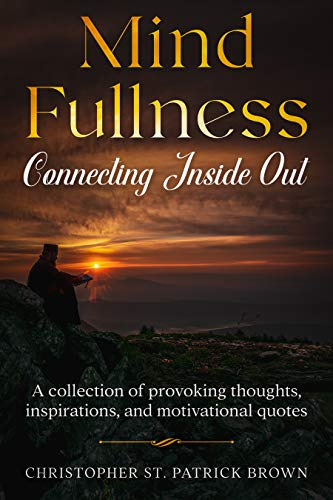 Mind Fullness: Connecting Inside Out by Christopher St. Patrick Brown