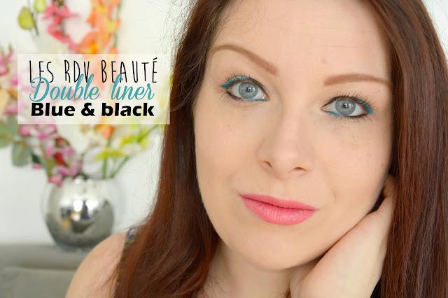 Les RDV Beauté : Double liner Blue&Black