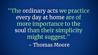 """The ordinary acts we practice every day at home are of more importance to the soul than their simplicity might suggest."""