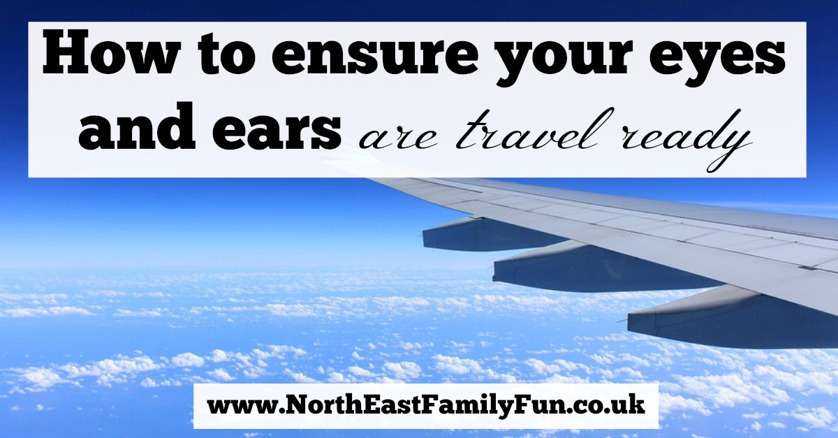 How to ensure your eyes and ears are travel ready