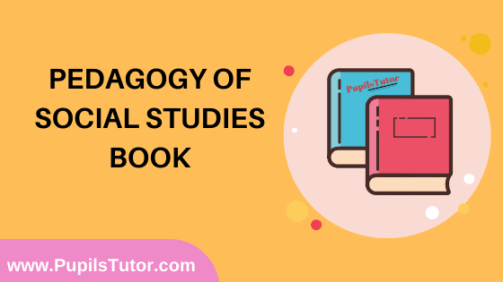 Pedagogy Of Social Studies Book in English Medium Free Download PDF for B.Ed 1st And 2nd Year / All Semesters And All Courses - www.PupilsTutor.Com