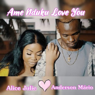 Anderson Mário - Ame Nduku Love You (Feat Alice Julie)
