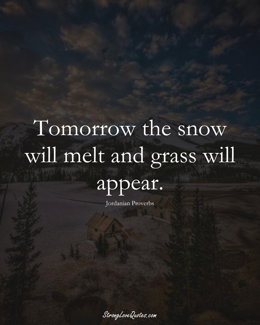 Tomorrow the snow will melt and grass will appear. (Jordanian Sayings);  #MiddleEasternSayings